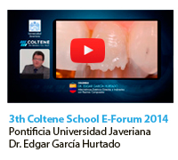 3th Coltene School E-Forum 2014, Pontificia Universidad Javeriana. Dr. Edgar Garcia Hurtado